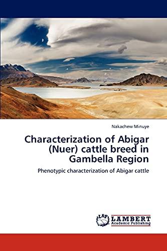 Characterization of Abigar (Nuer) Cattle Breed in Gambella Region: Nakachew Minuye