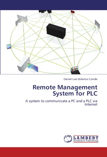 Remote Management System for PLC: A system to communicate a PC and a PLC via Internet (Paperback): ...