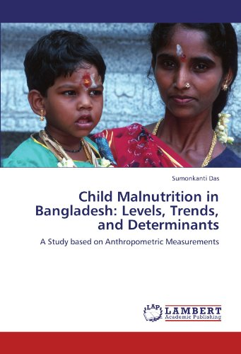 Child Malnutrition in Bangladesh: Levels, Trends, and Determinants: A Study based on Anthropometric...