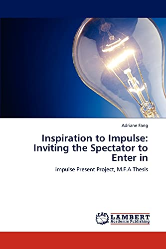 Inspiration to Impulse: Inviting the Spectator to Enter in: impulse Present Project, M.F.A Thesis: ...
