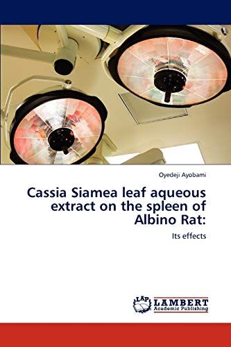 9783846533123: Cassia Siamea leaf aqueous extract on the spleen of Albino Rat:: Its effects