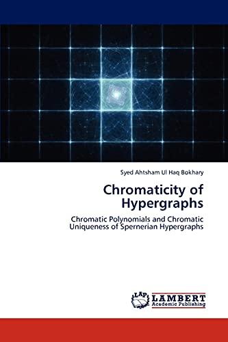 Chromaticity of Hypergraphs: Syed Ahtsham Ul Haq Bokhary
