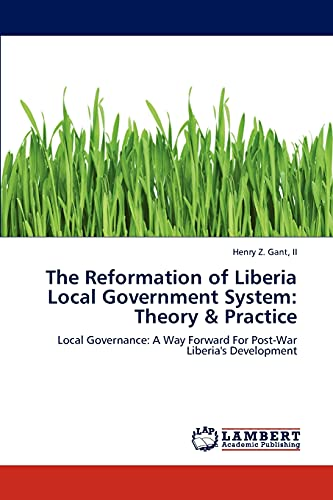 9783846534038: The Reformation of Liberia Local Government System: Theory & Practice: Local Governance: A Way Forward For Post-War Liberia's Development