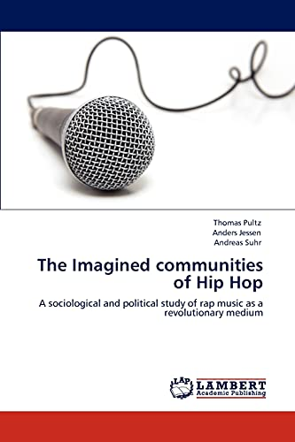 9783846534625: The Imagined communities of Hip Hop: A sociological and political study of rap music as a revolutionary medium