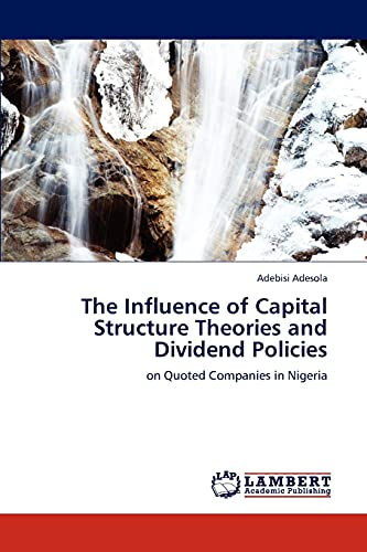 The Influence of Capital Structure Theories and Dividend Policies: Adebisi Adesola