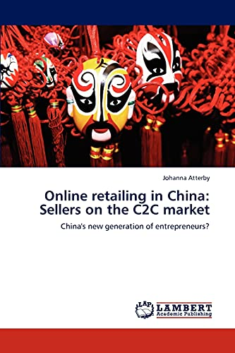 Online Retailing in China: Sellers on the C2c Market: Johanna Atterby