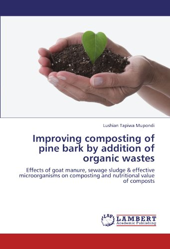 9783846537275: Improving composting of pine bark by addition of organic wastes: Effects of goat manure, sewage sludge & effective microorganisms on composting and nutritional value of composts