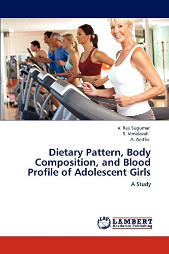 Dietary Pattern, Body Composition, and Blood Profile of Adolescent Girls: V. Raji Sugumar
