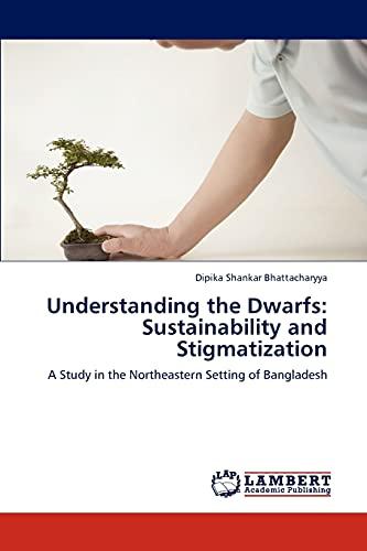 Understanding the Dwarfs: Sustainability and Stigmatization: Dipika Shankar Bhattacharyya