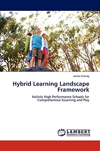 9783846538982: Hybrid Learning Landscape Framework: Holistic High Performance Schools for Comprehensive lLearning and Play