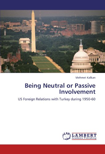 9783846539477: Being Neutral or Passive Involvement: US Foreign Relations with Turkey during 1950-60