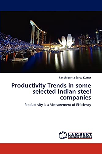 Productivity Trends in Some Selected Indian Steel Companies: Pandhigunta Surya Kumar