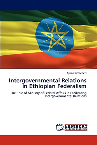 9783846539699: Intergovernmental Relations in Ethiopian Federalism: The Role of Ministry of Federal Affairs in Facilitating Intergovernmental Relations