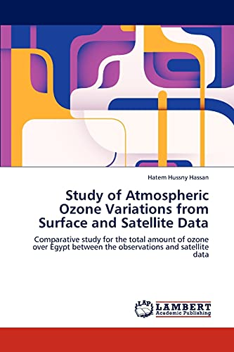 9783846540442: Study of Atmospheric Ozone Variations from Surface and Satellite Data: Comparative study for the total amount of ozone over Egypt between the observations and satellite data