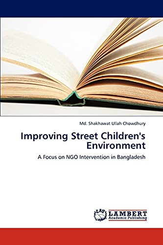 9783846540619: Improving Street Children's Environment: A Focus on NGO Intervention in Bangladesh
