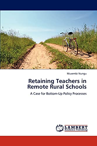 9783846542088: Retaining Teachers in Remote Rural Schools: A Case for Bottom-Up Policy Processes