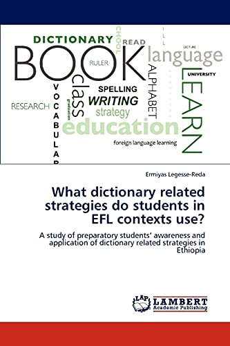 9783846542644: What dictionary related strategies do students in EFL contexts use?: A study of preparatory students' awareness and application of dictionary related strategies in Ethiopia