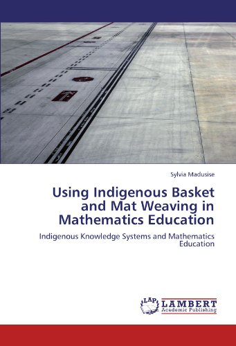 Using Indigenous Basket and Mat Weaving in Mathematics Education: Indigenous Knowledge Systems and ...