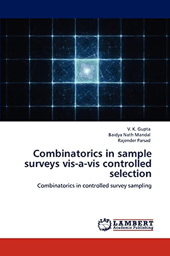 9783846543580: Combinatorics in sample surveys vis-a-vis controlled selection: Combinatorics in controlled survey sampling