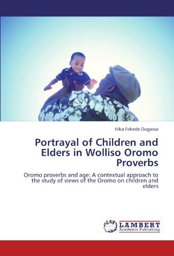 9783846544044: Portrayal of Children and Elders in Wolliso Oromo Proverbs: Oromo proverbs and age: A contextual approach to the study of views of the Oromo on children and elders