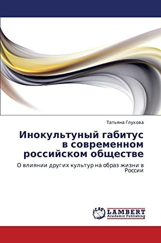 9783846544839: Inokul'tunyy gabitus v sovremennom rossiyskom obshchestve: O vliyanii drugikh kul'tur na obraz zhizni v Rossii (Russian Edition)