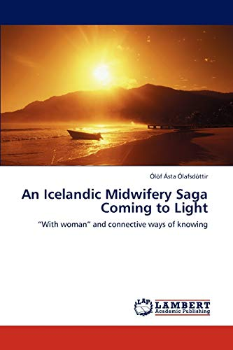 """9783846545812: An Icelandic Midwifery Saga Coming to Light: """"With woman"""" and connective ways of knowing"""