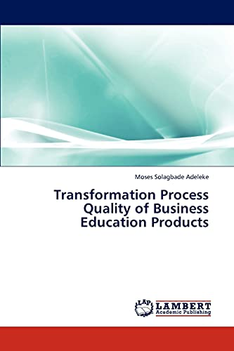 Transformation Process Quality of Business Education Products: Moses Solagbade Adeleke