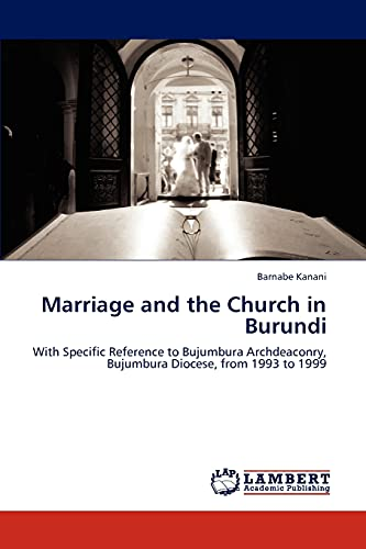 9783846546857: Marriage and the Church in Burundi: With Specific Reference to Bujumbura Archdeaconry, Bujumbura Diocese, from 1993 to 1999