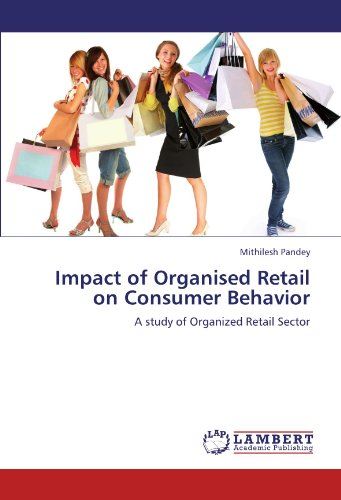 Impact of Organised Retail on Consumer Behavior: A study of Organized Retail Sector (Paperback): ...