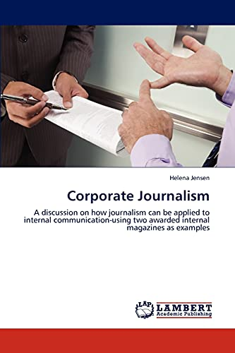 9783846547298: Corporate Journalism: A discussion on how journalism can be applied to internal communication-using two awarded internal magazines as examples