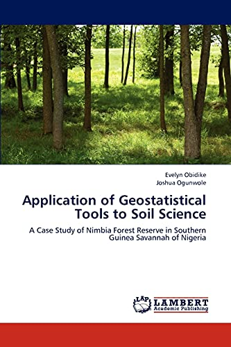 9783846547472: Application of Geostatistical Tools to Soil Science: A Case Study of Nimbia Forest Reserve in Southern Guinea Savannah of Nigeria