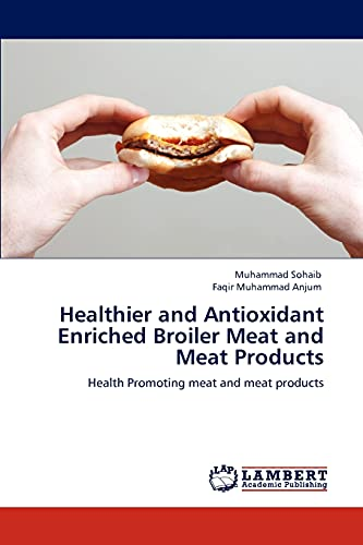 Healthier and Antioxidant Enriched Broiler Meat and Meat Products: Faqir Muhammad Anjum