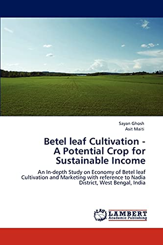 9783846548905: Betel leaf Cultivation - A Potential Crop for Sustainable Income: An In-depth Study on Economy of Betel leaf Cultivation and Marketing with reference to Nadia District, West Bengal, India