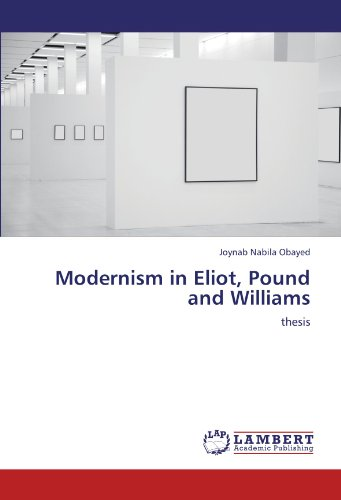 Modernism in Eliot, Pound and Williams: thesis (Paperback): Joynab Nabila Obayed