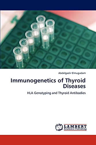 Immunogenetics of Thyroid Diseases: HLA Genotyping and Thyroid Antibodies: Abdelgadir Elmugadam