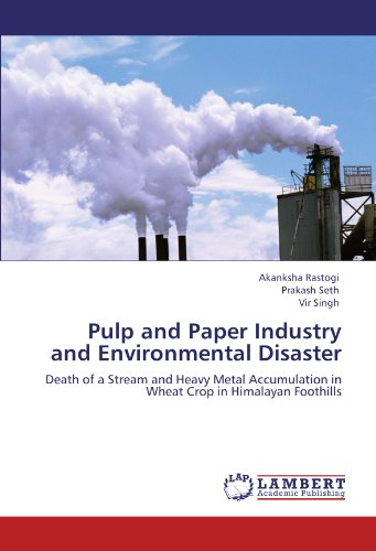 9783846551165: Pulp and Paper Industry and Environmental Disaster: Death of a Stream and Heavy Metal Accumulation in Wheat Crop in Himalayan Foothills