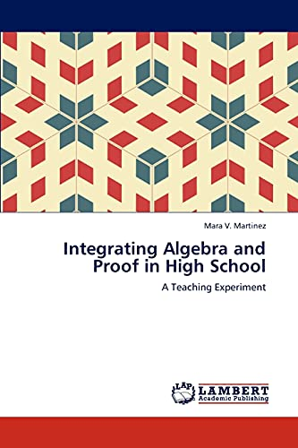 9783846553008: Integrating Algebra and Proof in High School: A Teaching Experiment