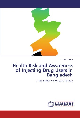 Health Risk and Awareness of Injecting Drug Users in Bangladesh: A Quantitative Research Study (...