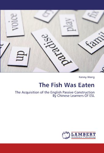 9783846553411: The Fish Was Eaten: The Acquisition of the English Passive Construction By Chinese Learners Of ESL
