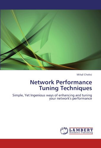 9783846553886: Network Performance Tuning Techniques: Simple, Yet Ingenious ways of enhancing and tuning your network's performance