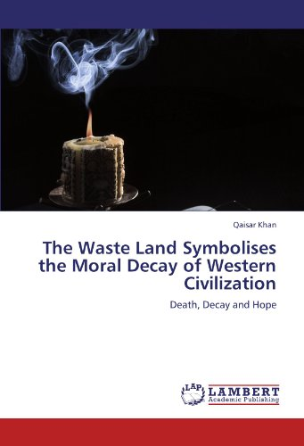9783846553893: The Waste Land Symbolises the Moral Decay of Western Civilization: Death, Decay and Hope