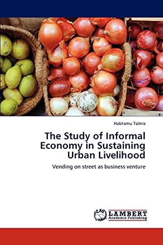 The Study of Informal Economy in Sustaining Urban Livelihood: Habtamu Tolera