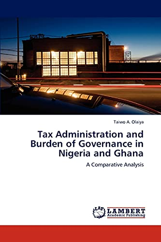 Tax Administration and Burden of Governance in Nigeria and Ghana: Taiwo A. Olaiya