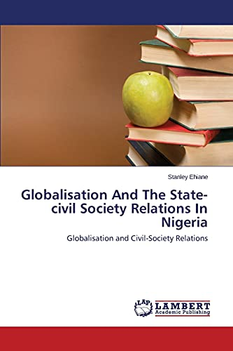 Globalisation and the State-Civil Society Relations in Nigeria: Stanley Ehiane