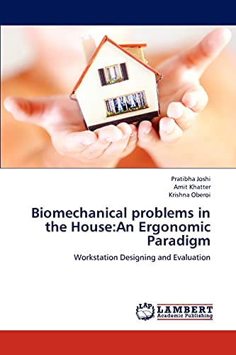 Biomechanical problems in the House:An Ergonomic Paradigm: Workstation Designing and Evaluation: ...