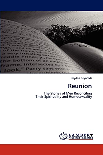 Reunion: The Stories of Men Reconciling Their Spirituality and Homosexuality: Hayden Reynolds