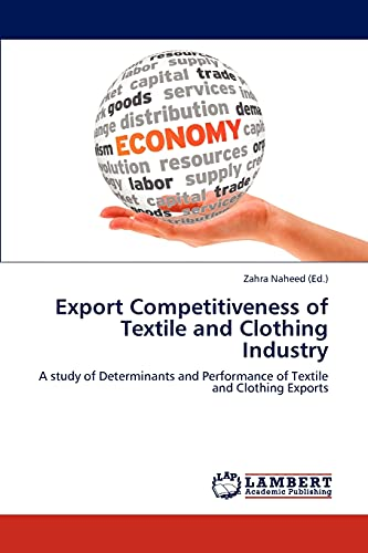 9783846555743: Export Competitiveness of Textile and Clothing Industry: A study of Determinants and Performance of Textile and Clothing Exports