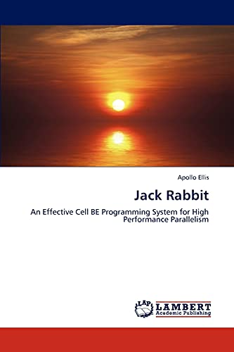 9783846557464: Jack Rabbit: An Effective Cell BE Programming System for High Performance Parallelism