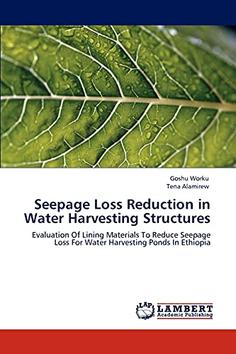 9783846557952: Seepage Loss Reduction in Water Harvesting Structures: Evaluation Of Lining Materials To Reduce Seepage Loss For Water Harvesting Ponds In Ethiopia