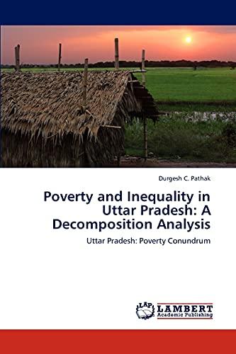 9783846558072: Poverty and Inequality in Uttar Pradesh: A Decomposition Analysis: Uttar Pradesh: Poverty Conundrum